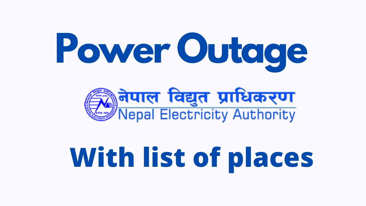 NEA is cutting power in Nepal today with a List of places